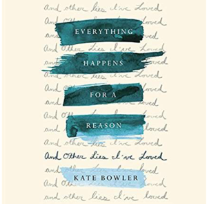 Everything Happens For A Reason Kate Bowler